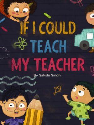 If I could Teach my Teacher Cover